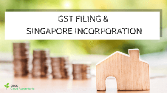 Why Do I Need Help With GST Filing And Singapore Business Incorporation?