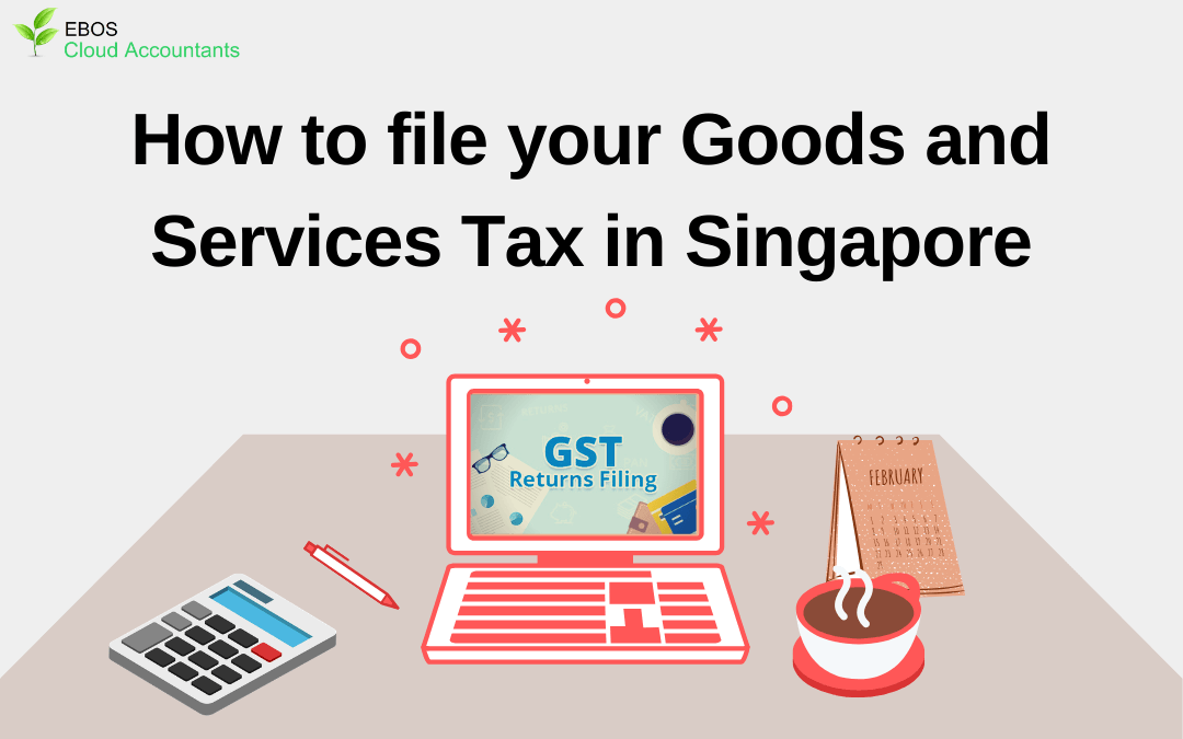 How to file your Goods and Services Tax in Singapore