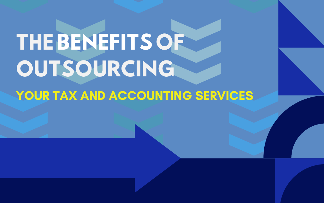 The Benefits Of Outsourcing Your Tax and Accounting Services