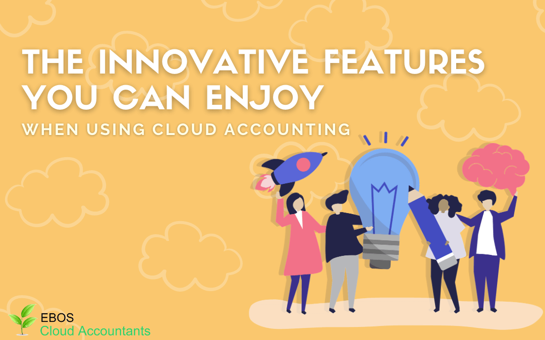 The Innovative Features You Can Enjoy When Using Cloud Accounting